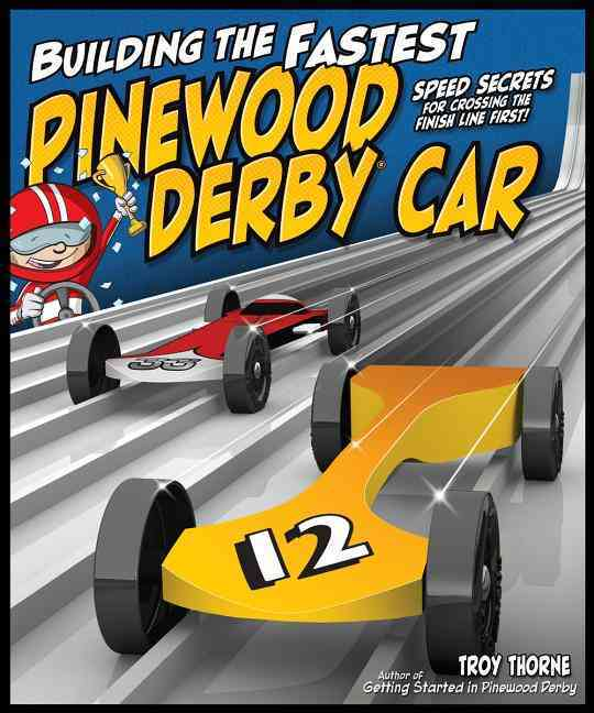 Building the Fastest Pinewood Derby Car By Thorne, Troy