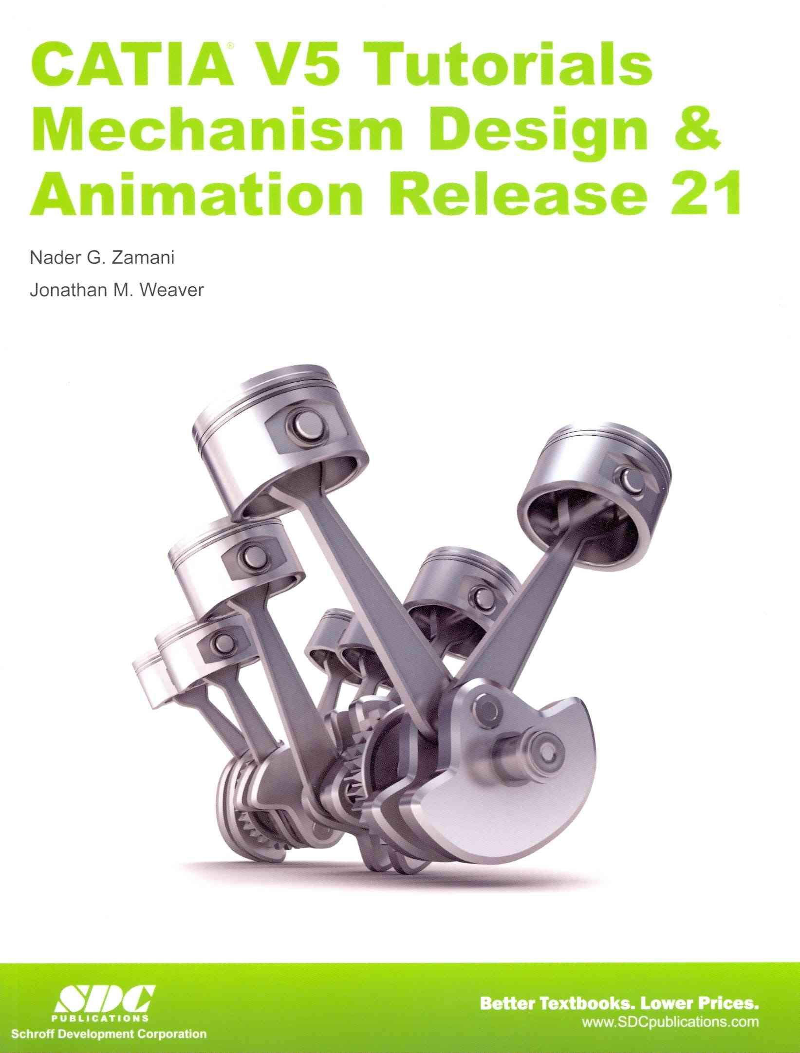 Catia V5 Tutorials Mechanism Design and Animation Release 21 By Weaver, Jonathan/ Zamani, Nader