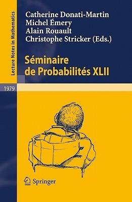 Seminaire De Probabilites XLII By Donati-martin, Catherine (EDT)/ Emery, Michel (EDT)/ Rouault, Alain (EDT)/ Stricker, Christophe (EDT)